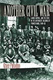 img - for Another Civil War: Labor, Capital, and the State in the Anthracite Regions of Pennsylvania, 1840 1868 (The North's Civil War) book / textbook / text book