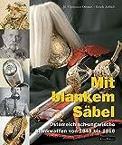 Mit blankem Säbel: Österreichisch-ungarische Blankwaffen von 1848 bis 1918
