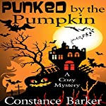 Punked by the Pumpkin: A Cozy Mystery: Sweet Home Mystery Series, Book 4 | Constance Barker