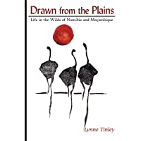 Drawn from the Plains: Life in the Wilds of Namibia and Mocambique