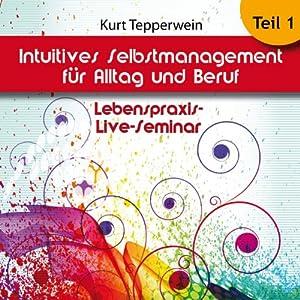 Intuitives Selbst-Management für Alltag und Beruf: Teil 1 (Lebenspraxis-Live-Seminar) Hörbuch
