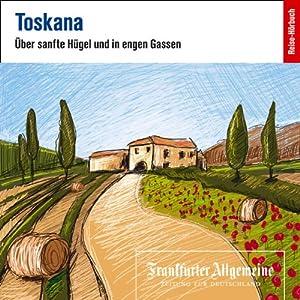 Toskana. Über sanfte Hügel und in engen Gassen (F.A.Z.-Dossier) Hörbuch