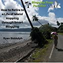 Blogging from Paradise: How to Retire to a Life of Island Hopping Through Smart Blogging Audiobook by Ryan Biddulph Narrated by Craig Beck