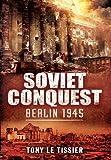 Soviet Conquest, Tony Le Tissier, 147382110X