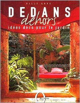 Dedans, dehors : Idées déco pour le jardin: Gilly Love ...
