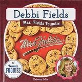 Debbi Fields: Mrs. Fields Founder (Female Foodies)