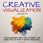 Creative Visualization Secrets: 7 Untold Remarkably Simple Steps to Manifest Your Dreams Using the Power of Creative Visualization   Stephens Hyangs