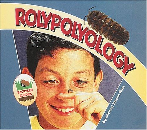 Rolypolyology (Backyard Buddies)