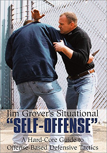 """JIM GROVER'S SITUATIONS """"SELF-OFFENSE"""": A Hard-Core Guide to Offense-Based Defensive Tactics"""