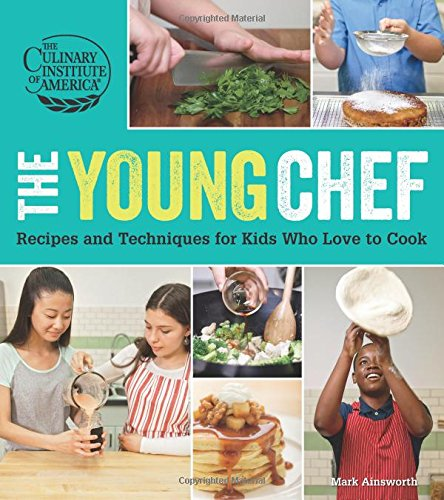The Young Chef: Recipes and Techniques for Kids Who Love to Cook (For Kids Books Chef)