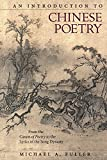 An Introduction to Chinese Poetry: From the <i>Canon of Poetry</i> to the Lyrics of the Song Dynasty (Harvard East Asian Monographs)