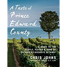 A Taste of Prince Edward County: A Guide to the People, Places & Food of Ontario's Favourite Getaway