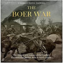 The Boer War: The History and Legacy of the Conflict That Solidified British Rule in South Africa Audiobook by Charles River Editors Narrated by Colin Fluxman