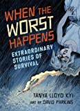 When the Worst Happens, Tanya Lloyd Kyi, 1554516838