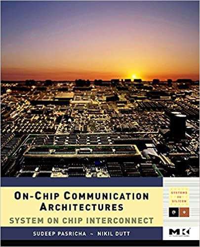 On-Chip Communication Architectures, Volume -: System on Chip Interconnect (Systems on Silicon)