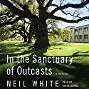 In the Sanctuary of Outcasts Unabridged: A Memoir Audiobook by Neil White Narrated by Taber Burns