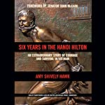 Six Years in the Hanoi Hilton: An Extraordinary Story of Courage and Survival in Vietnam | Amy Shively Hawk,Senator John McCain - foreword