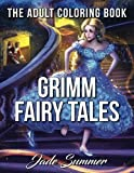 Grimm Fairy Tales: An Adult Coloring Book with Cinderella, Sleeping Beauty, Snow White, Rapunzel, Hansel and Gretel, Little Red Riding Hood, and Rumpelstiltskin