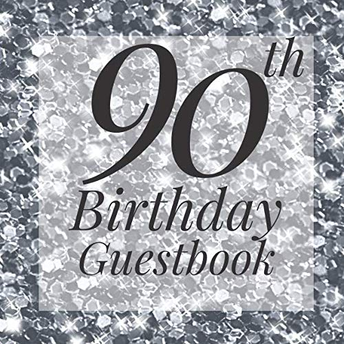 90th Birthday Guestbook: Silver Glitter Sparkle Guest Book - Elegant 90 Birthday Wedding Anniversary Party Signing Message Book - Gift Log & Photo ... Keepsake Present - Special Memories Ideas