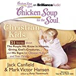 Chicken Soup for the Soul: Christian Kids - 31 Stories about the People We Know in Heaven, Giving God's Creatures, and His Signs for Christian Kids and Their Parents | Jack Canfield,Mark Victor Hansen,Amy Newmark (editor)