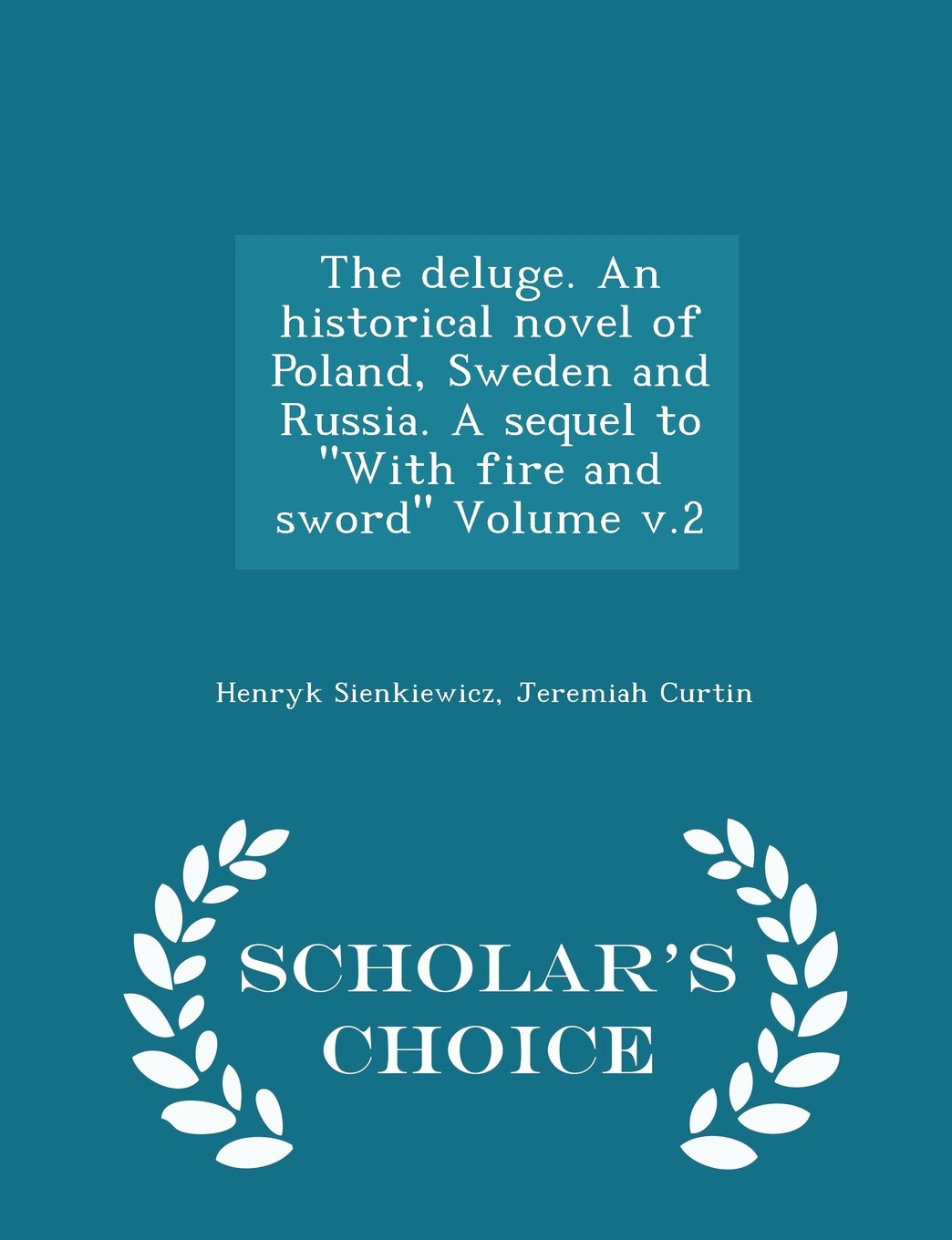 """The deluge. An historical novel of Poland, Sweden and Russia. A sequel to """"With fire and sword"""" Volume v.2 - Scholar's Choice Edition PDF"""