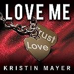 Love Me: Trust Series, Book 2 | Kristin Mayer