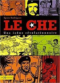 Le Che : Une icône révolutionnaire par Spain Rodriguez