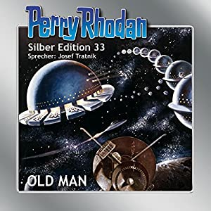 Old Man (Perry Rhodan Silber Edition 33) Hörbuch