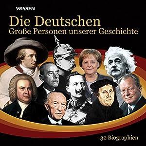 Die Deutschen. Große Personen unserer Geschichte Hörbuch