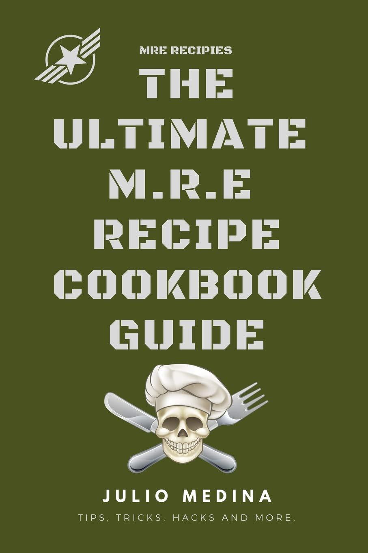 MRE Recipes: THE ULTIMATE M.R.E RECIPE COOKBOOK and GUIDE: Amazon ...