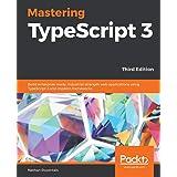 Mastering TypeScript 3: Build enterprise-ready, industrial-strength web applications using TypeScript 3 and modern frameworks