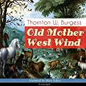 Old Mother West Wind Audiobook by Thornton W. Burgess Narrated by Mary Baker