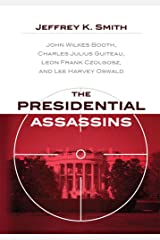 The Presidential Assassins:  John Wilkes Booth, Charles Julius Guiteau, Leon Frank Czolgosz, and Lee Harvey Oswald Kindle Edition