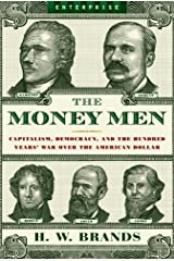 The Money Men: Capitalism, Democracy, and the Hundred Years' War Over the American Dollar (Enterprise) Kindle Edition