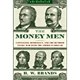 The Money Men: Capitalism, Democracy, and the Hundred Years' War Over the American Dollar (Enterprise)