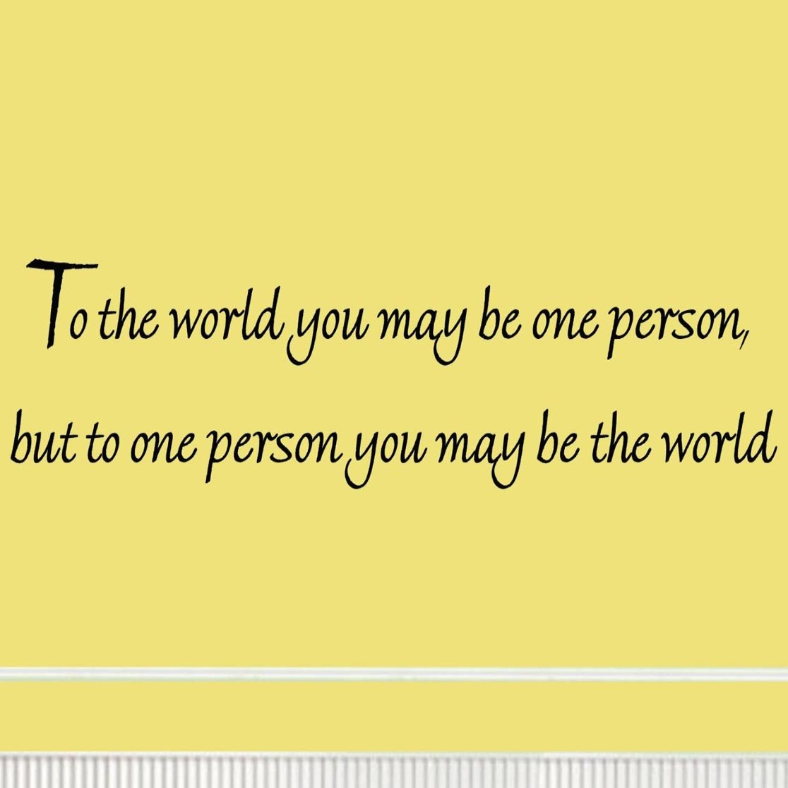 Amazon.com: To the World You May Be One Person but to One Person You ...