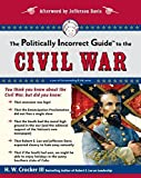 The Politically Incorrect Guide to the Civil War (The Politically Incorrect Guides)