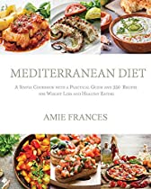 Mediterranean Diet: A Simple Cookbook With A Practical Guide And 350 Recipes For Weight Loss And Healthy Eating