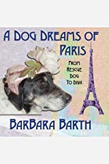 A Dog Dreams Of Paris: From Rescue Dog To Diva Paperback