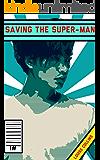 Saving the Super-man: Book one (Kazuki & Evan 1)