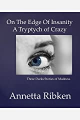 On the Edge of Insanity - A Triptych of Crazy Kindle Edition