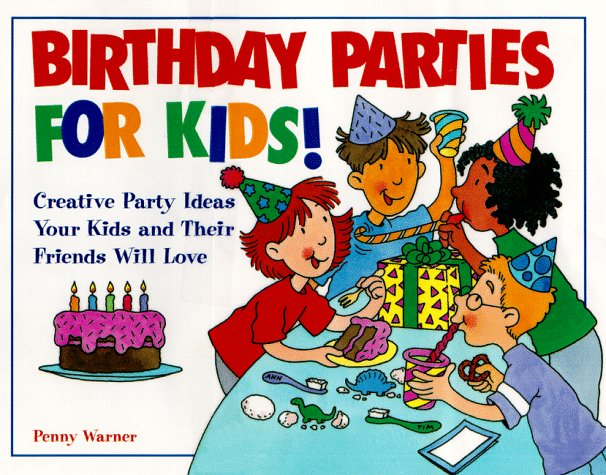 Birthday Parties For Kids Creative Party Ideas Your And Their Friends Will Love Penny Warner 0086874514508 Amazon Books