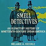 Smell Detectives : An Olfactory History of 19th-Century Urban America (Weyerhaeuser Environmental Books)   Melanie A. Kiechle