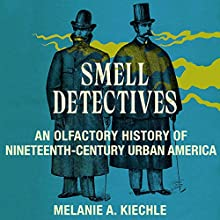Smell Detectives : An Olfactory History of 19th-Century Urban America (Weyerhaeuser Environmental Books) Audiobook by Melanie A. Kiechle Narrated by Dana Brewer Harris