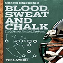 Blood, Sweat and Chalk: Inside Football's Playbook: How the Great Coaches Built Today's Game Audiobook by Tim Layden Narrated by Dennis Holland