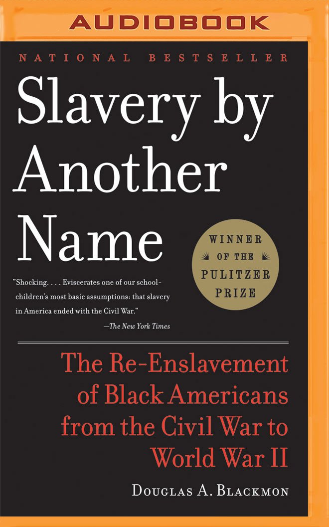 Slavery By Another Name The Re Enslavement Of Black Americans From