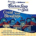 Chicken Soup for the Soul: Count Your Blessings - 29 Stories about Thankfulness, New Perspectives, and Having Faith Audiobook by Jack Canfield, Mark Victor Hansen, Amy Newmark (editor), Laura Robinson, Elizabeth Bryan Narrated by Laural Merlington, Buck Schirner