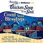 Chicken Soup for the Soul: Count Your Blessings - 29 Stories about Thankfulness, New Perspectives, and Having Faith | Jack Canfield,Mark Victor Hansen,Amy Newmark (editor),Laura Robinson,Elizabeth Bryan