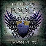 The Lure of Fools: The Age of the Infinite, Book 1 | Jason King