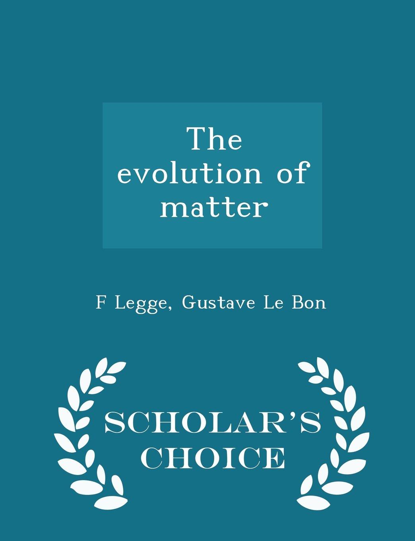 The evolution of matter  - Scholar's Choice Edition pdf epub